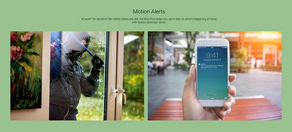 Khi bạn không ở xa, bạn có thể thiết lập các cảnh báo chuyển động đi thẳng đến điện thoại thông minh của bạn.